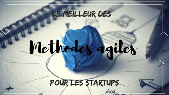 Méthodes agiles : le meilleur pour votre startup !